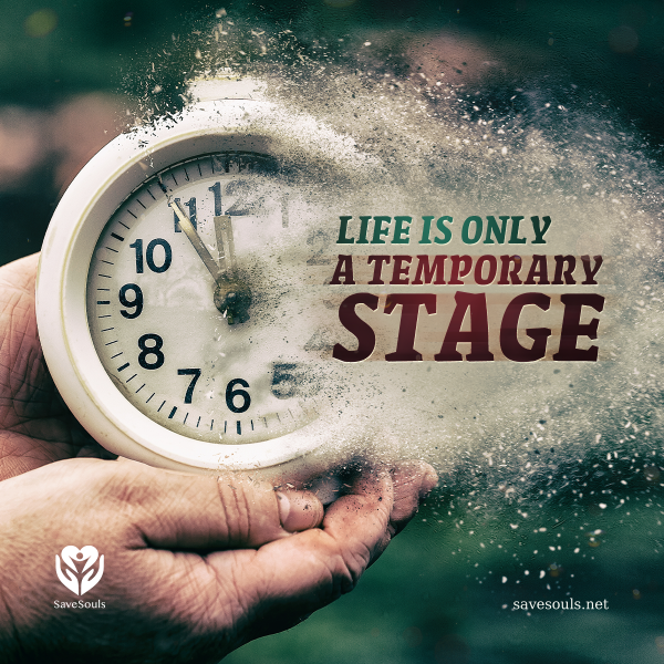 life is only a temporary stage