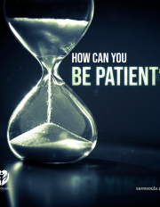 How can you be patient?