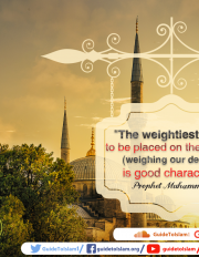 The weightiest thing to be placed on the scales (weighing our deeds) is good character