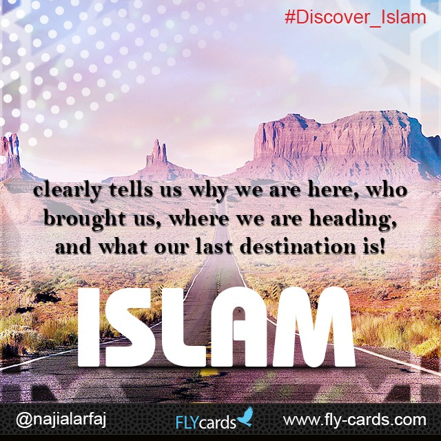 Islam clearly tells us why are we here , who brought us ,where are we heading ,and what our destination is.