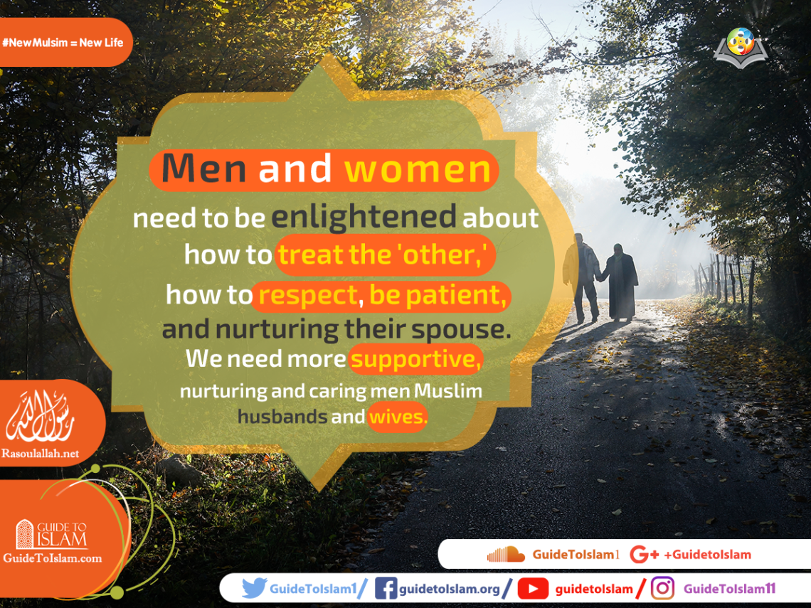 We need more supportive, nurturing and caring men Muslim husbands and wives.