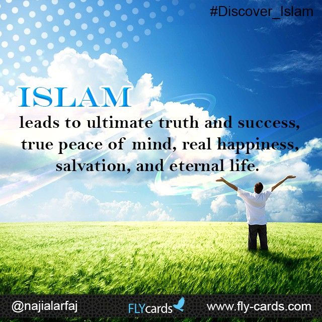 Islam leads to ultimate truth and success, true peace of mind, real happiness, salvation, and eternal life.