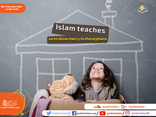 Islam teaches us to show mercy to the orphans
