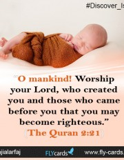 """O mankind! Worship your Lord, who created you and those who came before you that you may become righteous.""(The Quran 2:21)"