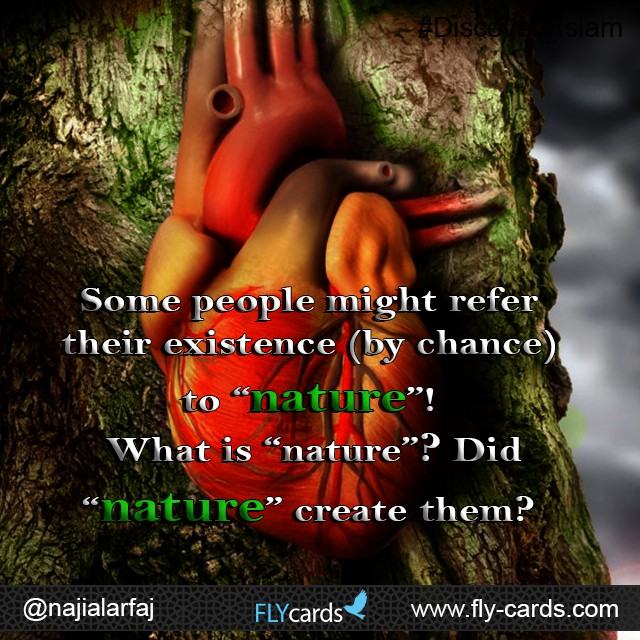 "Some people might refer their existence (by chance) to ""nature""! What is ""nature""? Did ""nature"" create them?!"