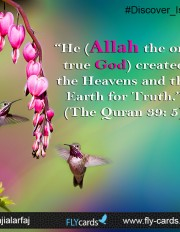 """He (Allah the one true God) created the Heavens and the Earth for Truth."" (The Quran 39: 5)"