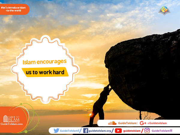 Islam encourages us to work hard