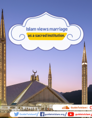 Islam views marriage as a sacred institution