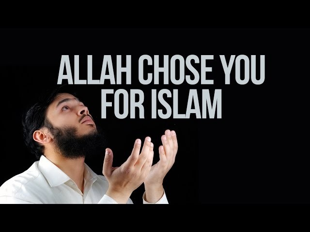 Allah Chose You For Islam