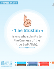 The Muslim is one who submits to the Oneness of the true God (Allah)