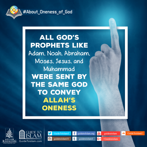 All God's Prophet's were sent by the same God to convey Allah's Oneness.