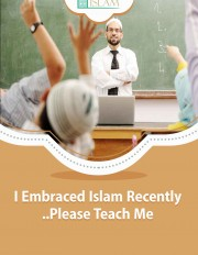 I Embraced Islam Recently... Please Teach Me