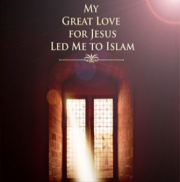 My Great Love For Jesus Led Me To Islam - Part Four
