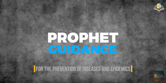 Prophet Muhammad's (PBUH) Guidance for the Prevention of Diseases and Epidemics