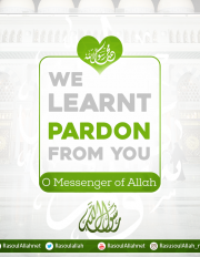 We learnt pardon from you O Messenger of Allah