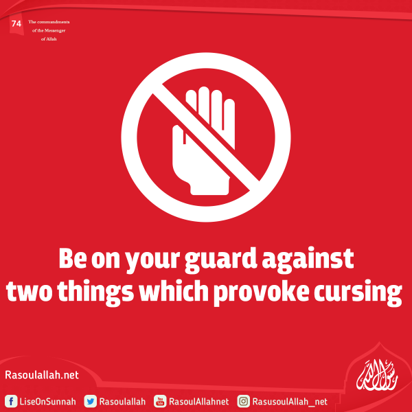 Be on your guard against two things which provoke cursing