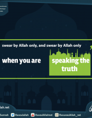 swear by Allah only, and swear by Allah only when you are speaking the truth