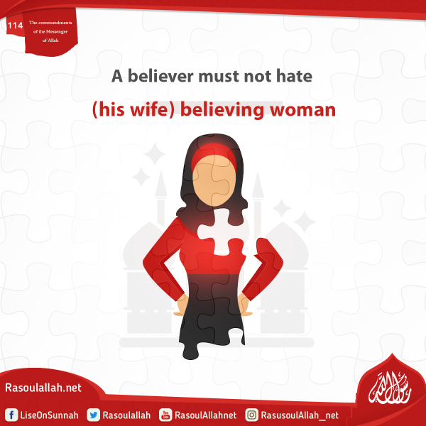 A believer must not hate (his wife) believing woman