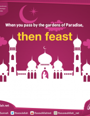 When you pass by the gardens of Paradise, then feast