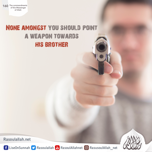None amongst you should point a weapon towards his brother