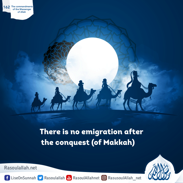 There is no emigration after the conquest (of Makkah)