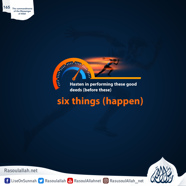 Hasten in performing these good deeds (before these) six things (happen)