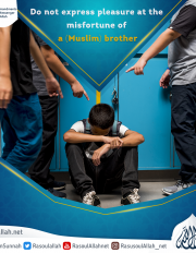 Do not express pleasure at the misfortune of a (Muslim) brother