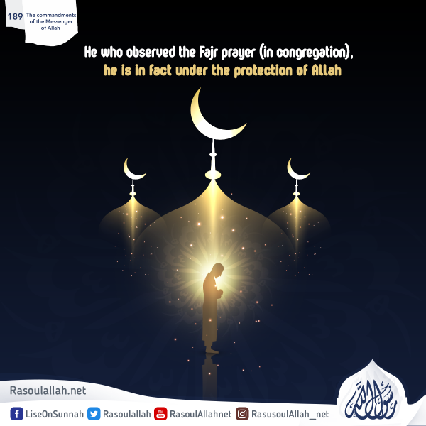 He who observed the Fajr prayer (in congregation), he is in fact under the protection of Allah