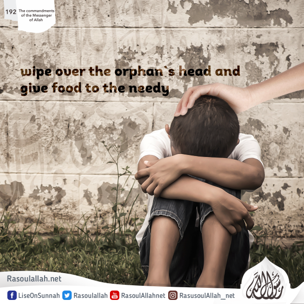 wipe over the orphan`s head and give food to the needy