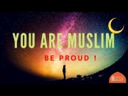 You are a Muslim...Be Proud